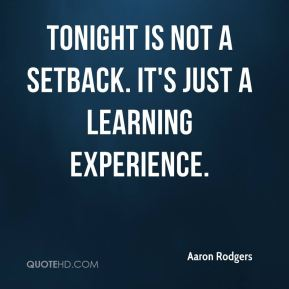 Tonight is not a setback. It's just a learning experience.