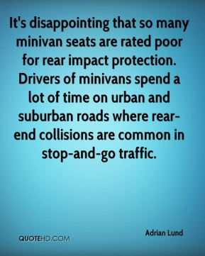 Adrian Lund - It's disappointing that so many minivan seats are rated poor for rear impact protection. Drivers of minivans spend a lot of time on urban and suburban roads where rear-end collisions are common in stop-and-go traffic.