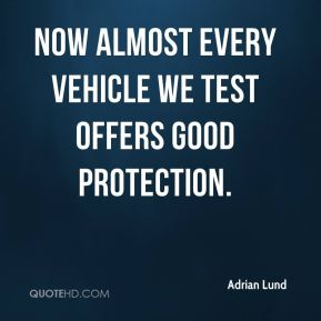 Adrian Lund - Now almost every vehicle we test offers good protection.