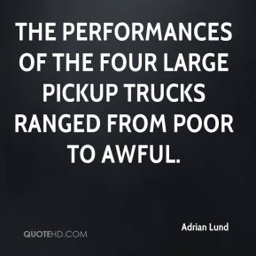 Adrian Lund - The performances of the four large pickup trucks ranged from poor to awful.
