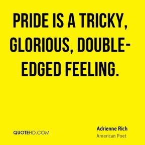 Pride is a tricky, glorious, double-edged feeling.