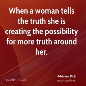 When a woman tells the truth she is creating the possibility for more truth around her.