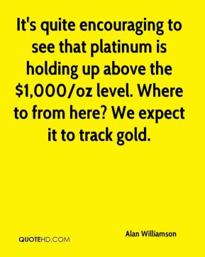 It's quite encouraging to see that platinum is holding up above the $1,000/oz level. Where to from here? We expect it to track gold.