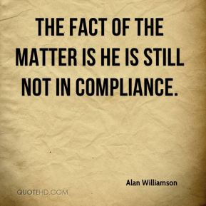 The fact of the matter is he is still not in compliance.