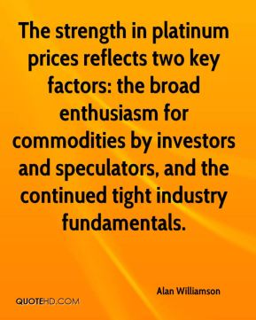 The strength in platinum prices reflects two key factors: the broad enthusiasm for commodities by investors and speculators, and the continued tight industry fundamentals.