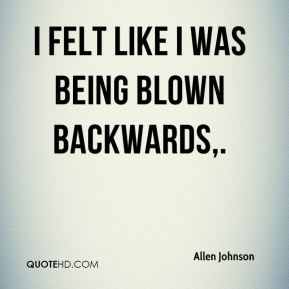 Allen Johnson - I felt like I was being blown backwards.