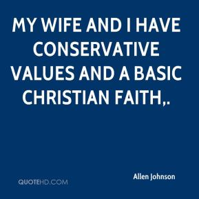 My wife and I have conservative values and a basic Christian faith.