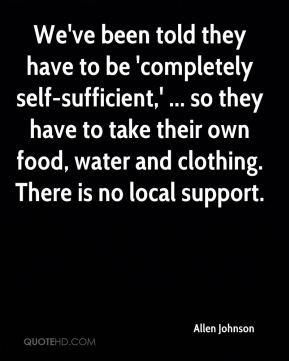 Allen Johnson - We've been told they have to be 'completely self-sufficient,' ... so they have to take their own food, water and clothing. There is no local support.