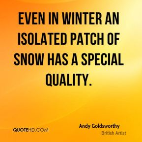Even in winter an isolated patch of snow has a special quality.