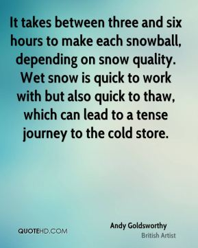 It takes between three and six hours to make each snowball, depending on snow quality. Wet snow is quick to work with but also quick to thaw, which can lead to a tense journey to the cold store.