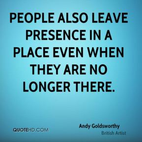 People also leave presence in a place even when they are no longer there.