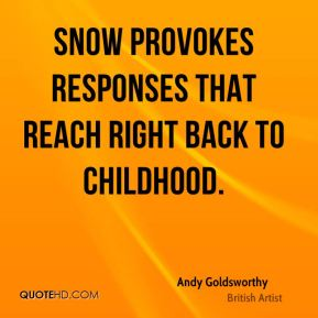 Andy Goldsworthy - Snow provokes responses that reach right back to childhood.