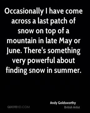 Occasionally I have come across a last patch of snow on top of a mountain in late May or June. There's something very powerful about finding snow in summer.