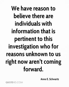 We have reason to believe there are individuals with information that is pertinent to this investigation who for reasons unknown to us right now aren't coming forward.