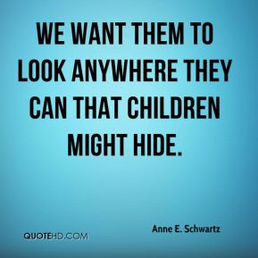 We want them to look anywhere they can that children might hide.