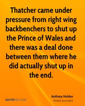 Thatcher came under pressure from right wing backbenchers to shut up the Prince of Wales and there was a deal done between them where he did actually shut up in the end.