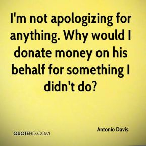 Antonio Davis - I'm not apologizing for anything. Why would I donate money on his behalf for something I didn't do?