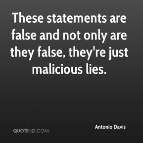 Antonio Davis - These statements are false and not only are they false, they're just malicious lies.