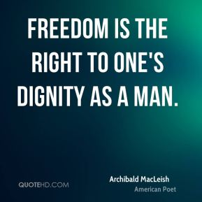 Freedom is the right to one's dignity as a man.