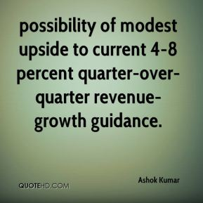 possibility of modest upside to current 4-8 percent quarter-over-quarter revenue-growth guidance.
