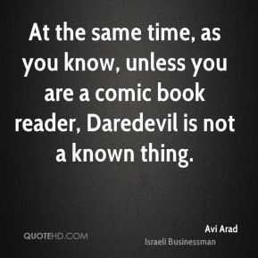 At the same time, as you know, unless you are a comic book reader, Daredevil is not a known thing.