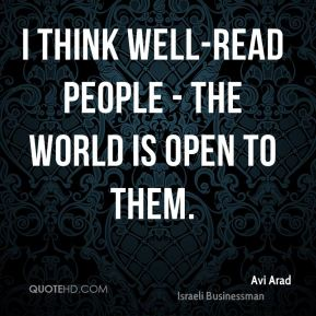 I think well-read people - the world is open to them.