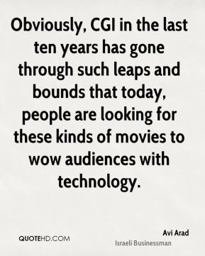Obviously, CGI in the last ten years has gone through such leaps and bounds that today, people are looking for these kinds of movies to wow audiences with technology.