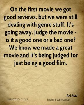 On the first movie we got good reviews, but we were still dealing with genre stuff. It's going away. Judge the movie - is it a good one or a bad one? We know we made a great movie and it's being judged for just being a good film.