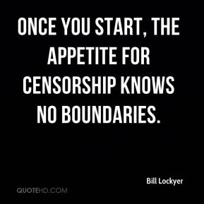 Once you start, the appetite for censorship knows no boundaries.
