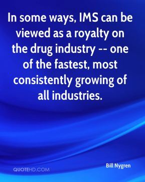 Bill Nygren - In some ways, IMS can be viewed as a royalty on the drug industry -- one of the fastest, most consistently growing of all industries.