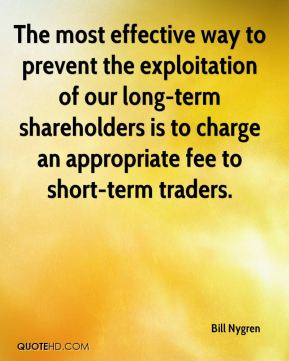 Bill Nygren - The most effective way to prevent the exploitation of our long-term shareholders is to charge an appropriate fee to short-term traders.