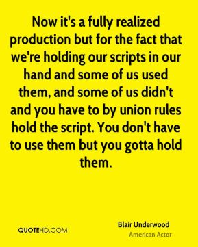 Now it's a fully realized production but for the fact that we're holding our scripts in our hand and some of us used them, and some of us didn't and you have to by union rules hold the script. You don't have to use them but you gotta hold them.