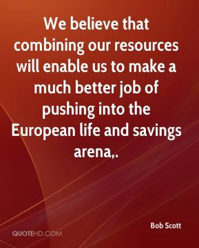 Bob Scott - We believe that combining our resources will enable us to make a much better job of pushing into the European life and savings arena.