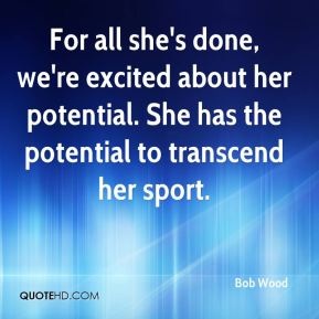 For all she's done, we're excited about her potential. She has the potential to transcend her sport.