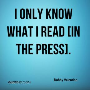 Bobby Valentine - I only know what I read [in the press].