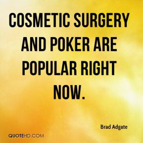 Brad Adgate - Cosmetic surgery and poker are popular right now.