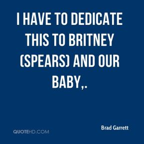 I have to dedicate this to Britney (Spears) and our baby.
