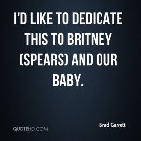 I'd like to dedicate this to Britney (Spears) and our baby. ... Everybody Loves Raymond.