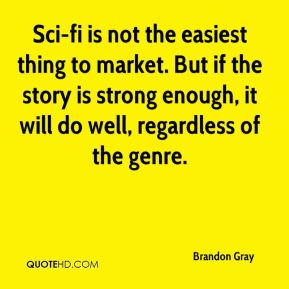 Sci-fi is not the easiest thing to market. But if the story is strong enough, it will do well, regardless of the genre.