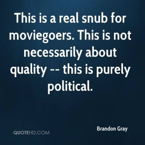 This is a real snub for moviegoers. This is not necessarily about quality -- this is purely political.