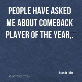 Brandt Jobe - People have asked me about Comeback Player of the Year.