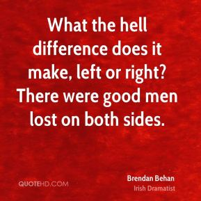What the hell difference does it make, left or right? There were good men lost on both sides.