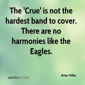 The 'Crue' is not the hardest band to cover. There are no harmonies like the Eagles.