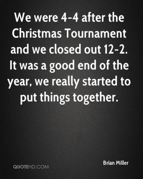 We were 4-4 after the Christmas Tournament and we closed out 12-2. It was a good end of the year, we really started to put things together.