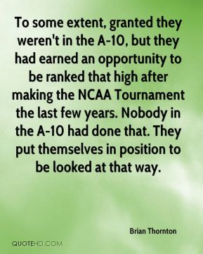 Brian Thornton - To some extent, granted they weren't in the A-10, but they had earned an opportunity to be ranked that high after making the NCAA Tournament the last few years. Nobody in the A-10 had done that. They put themselves in position to be looked at that way.