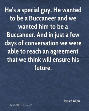 He's a special guy. He wanted to be a Buccaneer and we wanted him to be a Buccaneer. And in just a few days of conversation we were able to reach an agreement that we think will ensure his future.