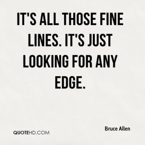It's all those fine lines. It's just looking for any edge.