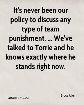 It's never been our policy to discuss any type of team punishment, ... We've talked to Torrie and he knows exactly where he stands right now.
