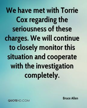 Bruce Allen - We have met with Torrie Cox regarding the seriousness of these charges. We will continue to closely monitor this situation and cooperate with the investigation completely.