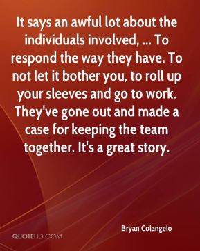 It says an awful lot about the individuals involved, ... To respond the way they have. To not let it bother you, to roll up your sleeves and go to work. They've gone out and made a case for keeping the team together. It's a great story.